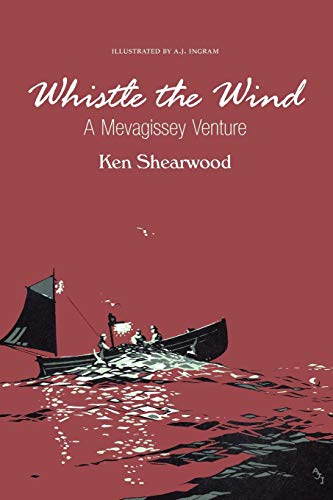 Whistle the Wind: A Mevagissey Venture: Ken A Shearwood