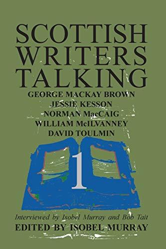 Scottish Writers Talking 1: George MacKay Brown, Jessie Kesson, Norman McCaig, William McIlvanney, ...