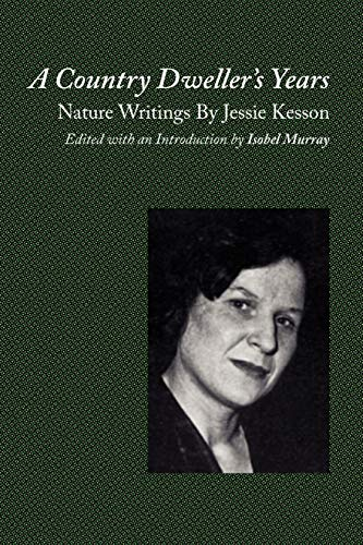 A Country Dweller's Years: Nature Writings By: Kesson, Jessie; Murray,
