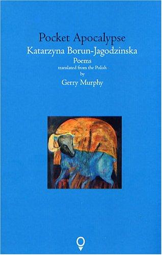 Pocket Apocalypse (Cork 2005 Translation Series): Borun-Jagodzinska, Katatzyna