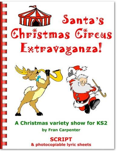 9781905003136: Santa's Christmas Circus Extravaganza!: Children's Musical Christmas Play, Complete Performance Pack: Script, Piano Scores & CD