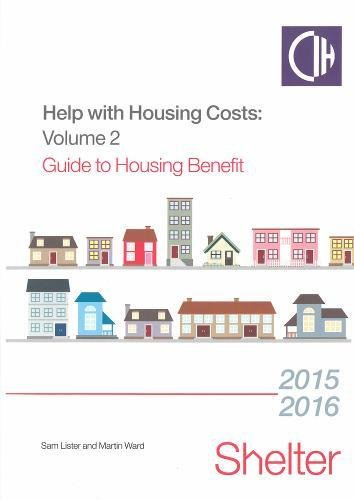 Help with Housing Costs: Volume 2: Guide to Housing Benefit 2015/2016: Lister, Sam, Ward, ...