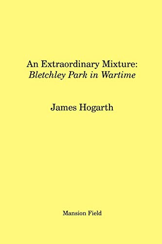 An Extraordinary Mixture: Bletchley Park in Wartime (190502102X) by Hogarth, James
