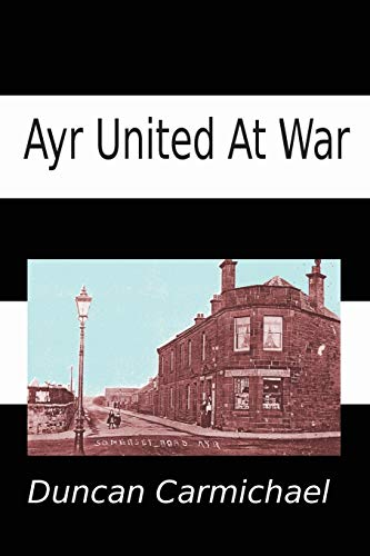 Ayr United at War (Paperback): Duncan Carmichael