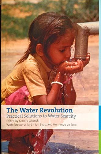 The Water Revolution: Practical Solutions to Water Scarcity (1905041136) by Bhandari, Laveesh; Cudjoe, Franklin; Figueroa, B. Eugenio; Goklany, Indur; Khare, Aarti; Mehta, Ambrish; Morriss, Andrew P.; Robinson, Colin;...