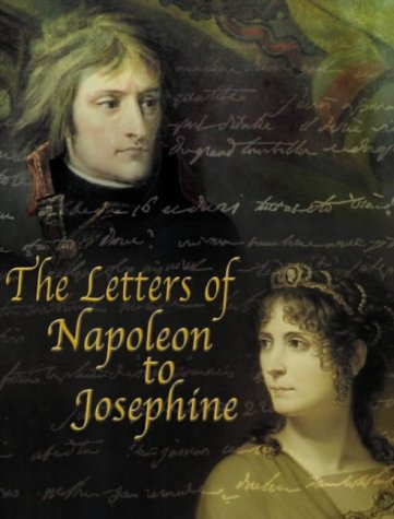 The Letters of Napoleon to Josephine (9781905043026) by Napoleon Bonaparte; Diana Reid Haig