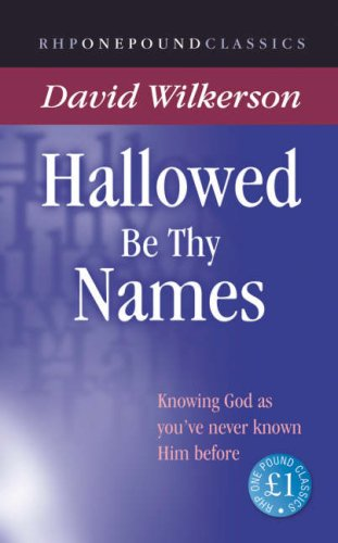Hallowed be Thy Names: Knowing God as: Wilkerson, David