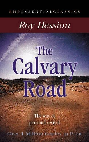 The Calvary Road: The Way of Personal Revival (Essential Classics): Hession, Roy