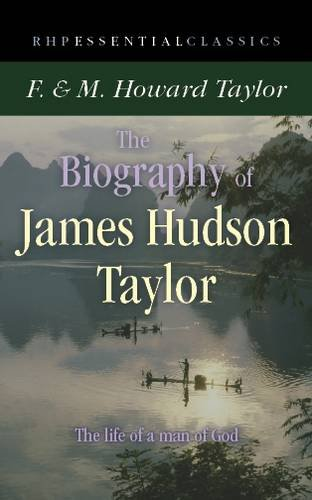 The Biography of James Hudson Taylor (Essential: F. & M.