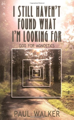 9781905047765: I Still Haven't Found What I'm Looking For: God for Agnostics