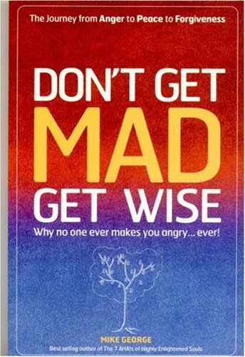 9781905047826: Don't Get Mad, Get Wise: Why No One Ever Makes You Angry... Ever!