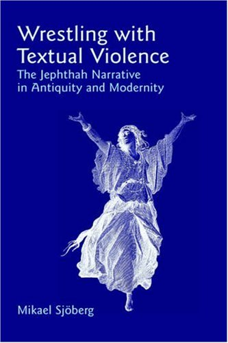 9781905048144: Wrestling with Textual Violence: The Jephthah Narrative in Antiquity and Modernity (Bible in the Modern World)