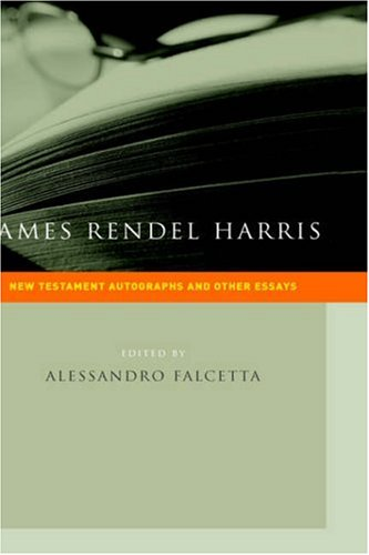 James Rendel Harris: New Testament Autographs and Other Essays: J. Rendel Harris