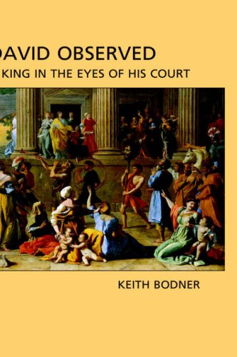 David Observed: A King in the Eyes of His Court (Hebrew Bible Monographs): Bodner, Keith