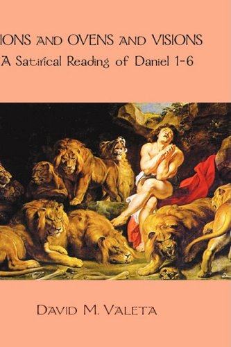 9781905048533: Lions and Ovens and Visions: A Satirical Reading of Daniel 1-6 (Hebrewe Bible Monographs)