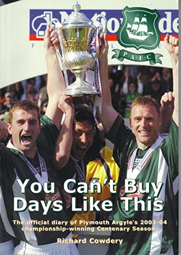 9781905062003: You Can't Buy Days Like This: The Official Diary of Plymouth Argyle's 2003-04 Championship Winning Centenary Season