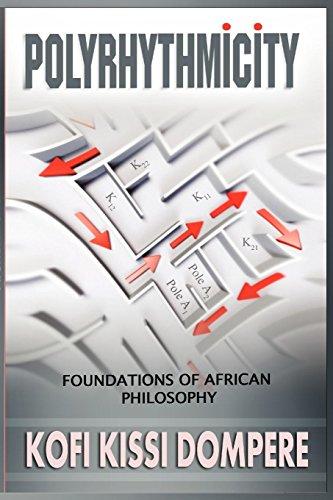 POLYRHYTHMICITY: FOUNDATIONS OF AFRICAN PHILOSOPHY (paperback): Dompere, Kofi Kissi