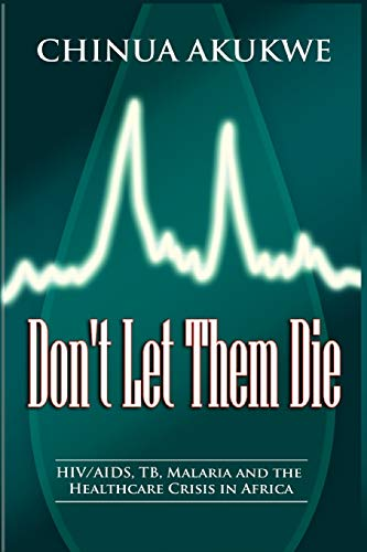 9781905068241: Don't Let Them Die: HIV/AIDS, Tb, Malaria and the Healthcare Crisis in Africa