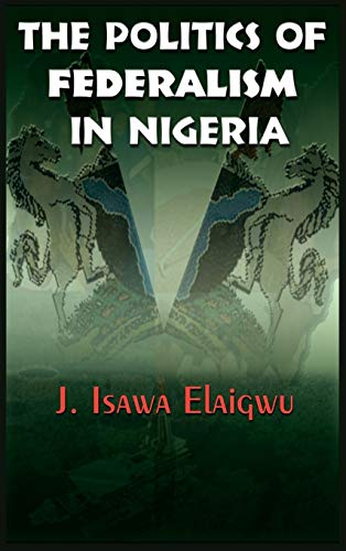 9781905068432: The Politics of Federalism in Nigeria