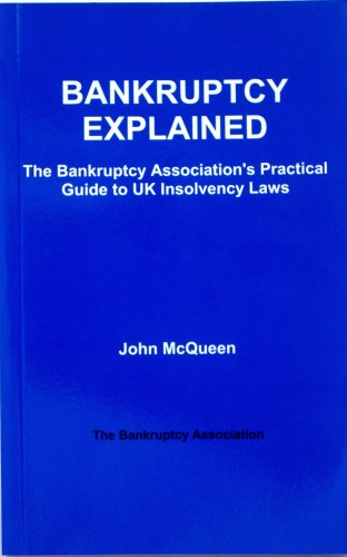 Bankruptcy Explained: The Bankruptcy Association's Practical Guide to UK Insolvency Laws: ...