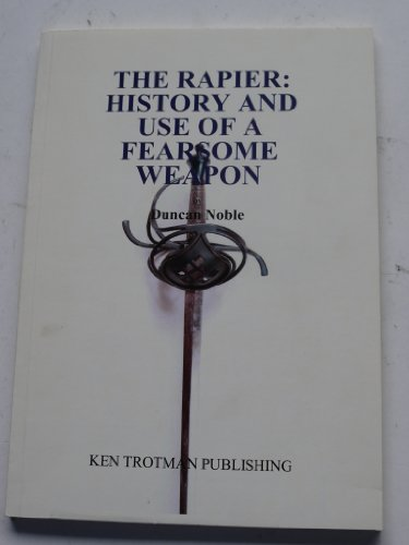 9781905074952: The Rapier: History and Use of a Fearsome Weapon