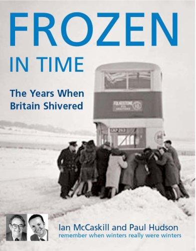 Frozen in Time: The Worst Winters in History: McCaskill, Ian; Hudson, Paul