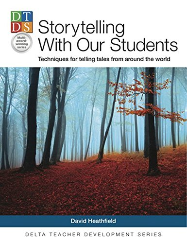 Storytelling With Our Students: Techniques for telling: David Heathfield