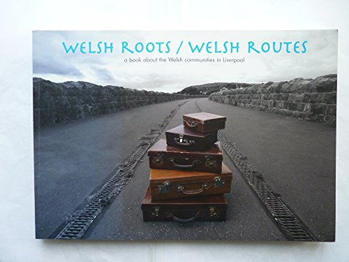 9781905089024: Welsh Roots, Welsh Routes: A Book About Welsh Communities in Liverpool