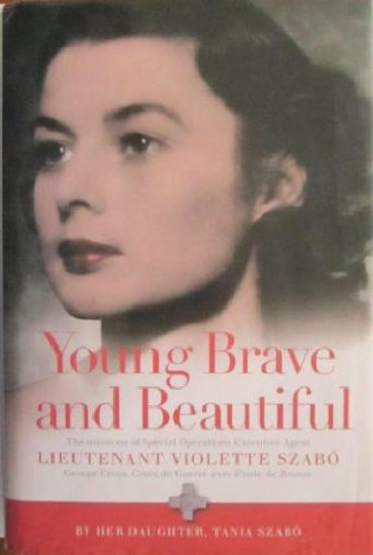 9781905095209: Young Brave and Beautiful : The Missions of Special Operations Executive Agent Lieutenant Violette Szabo