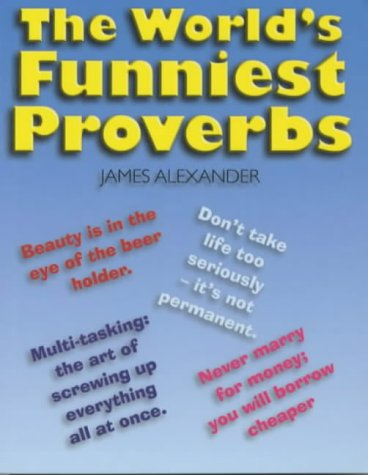The World's Funniest Proverbs (190510202X) by Alexander, James
