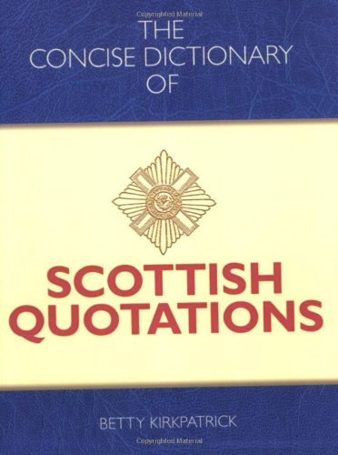 The Concise Dictionary of Scottish Quotations: Kirkpatrick, Betty