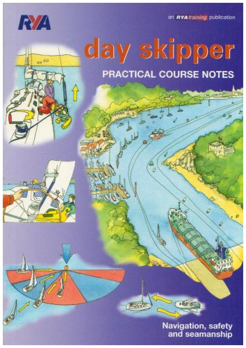Day Skipper: Practical Course Notes (Rya505): Royal Yachting Association