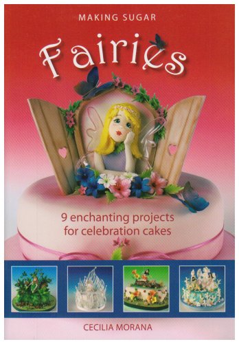 9781905113095: Making Sugar Fairies: 9 Enchanting Projects for Celebration Cakes