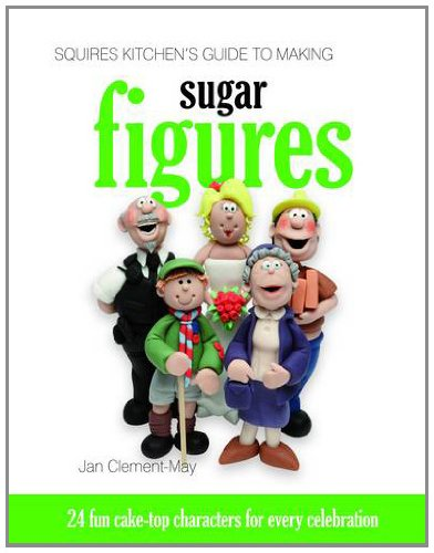 9781905113309: Squires Kitchen's Guide to Making Sugar Figures: 24 Fun Cake-top Characters for Every Celebration