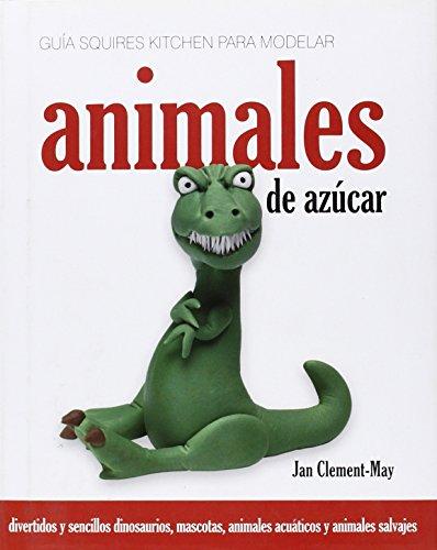 9781905113323: Guia Squires Kitchen Para Modelar Animales De Azucar: Divertidos Y Sencillos Dinosaurios, Mascotas, Animales Acuaticos Y Animales Salvajes (English, Spanish and Spanish Edition)