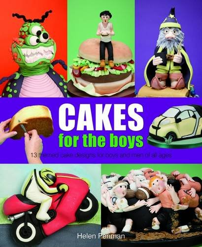 Cakes for the Boys: 13 Themed Cake Designs for Boys and Men of All Ages: Penman, Helen