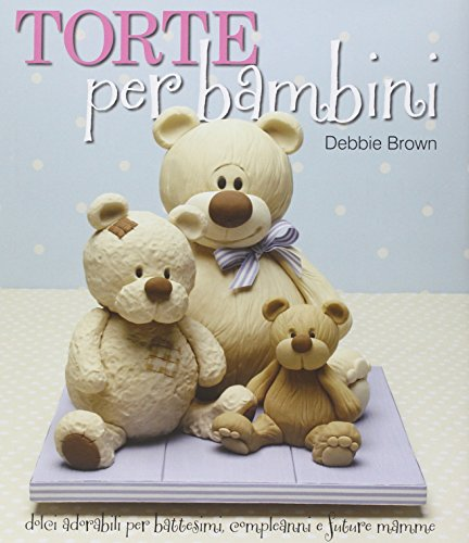 Torte Per Bambini: Debbie Brown's Baby Cakes (Italian Edition) (190511334X) by Brown, Debbie