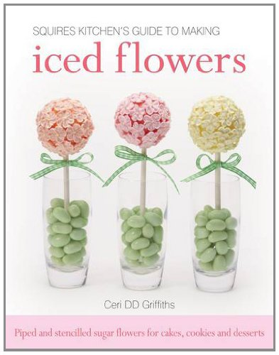 9781905113378: Squires Kitchen's Guide to Making Iced Flowers: Piped and Stencilled Sugar Flowers for Cakes, Cookies and Desserts (Squires Kitchens Guide/Making)
