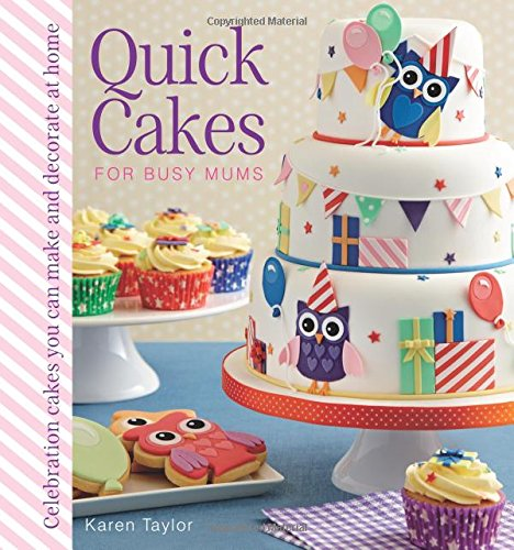 Quick Cakes for Busy Mums: Celebration Cakes You Can Make and Decorate at Home: Taylor, Karen