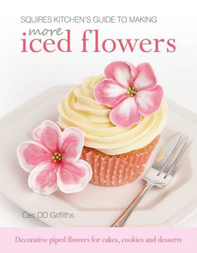 Squires Kitchen's Guide to Making More Iced Flowers: Decorative piped flowers for cakes, ...