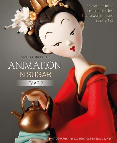 9781905113514: Animation in Sugar: Take 2: 16 Make-at-Home Celebration Cakes from a World-Famous Sugar Artist
