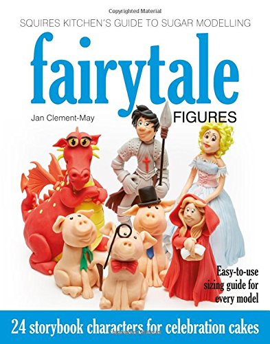 9781905113545: Squires Kitchen's Guide to Sugar Modelling: Fairytale Figures: 24 Storybook Characters for Celebration Cakes