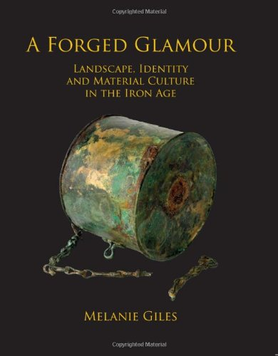 A Forged Glamour: Landscape, Identity and Material Culture in the Iron Age: Giles, Melanie