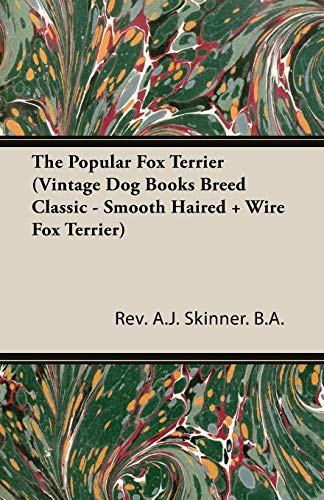 The Popular Fox Terrier (Vintage Dog Books Breed Classic - Smooth Haired + Wire Fox Terrier): Rev. ...