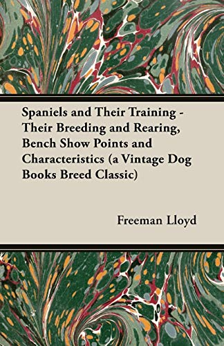 Spaniels and Their Training - Their Breeding: Lloyd, Freeman
