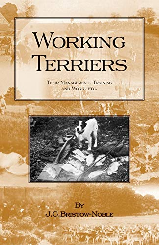 Working Terriers - Their Management, Training and Work, Etc. (History of Hunting Series -Terrier ...