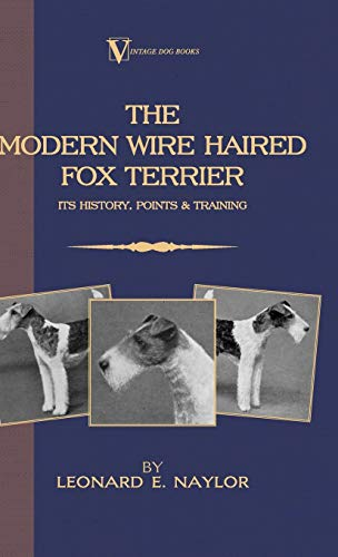9781905124428: The Modern Wire Haired Fox Terrier - Its History, Points & Training (A Vintage Dog Books Breed Classic)