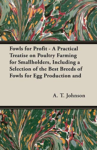 Fowls for Profit - A Practical Treatise: A T Johnson