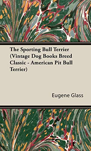 9781905124794: The Sporting Bull Terrier (Vintage Dog Books Breed Classic - American Pit Bull Terrier) (A Vintage Dog Books Breed Classic)