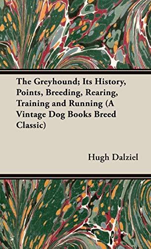 The Greyhound; Its History, Points, Breeding, Rearing,: Hugh Dalziel